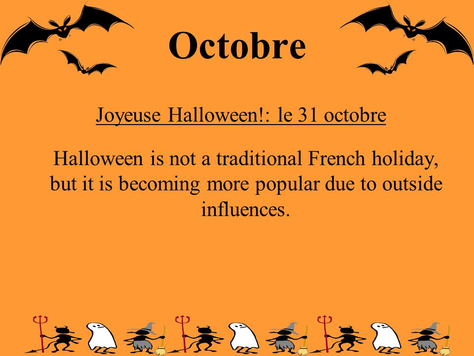 Octobre Halloween is not a traditional French holiday, but it is becoming more popular due to outside influences.