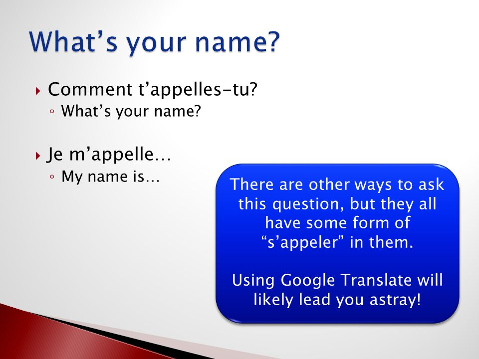  Comment t'appelles-tu. ◦ What's your name.