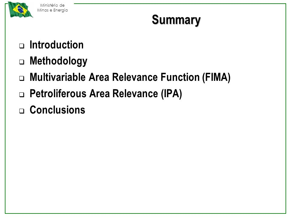 Ministério de Minas e Energia Summary  Introduction  Methodology  Multivariable Area Relevance Function (FIMA)  Petroliferous Area Relevance (IPA)  Conclusions