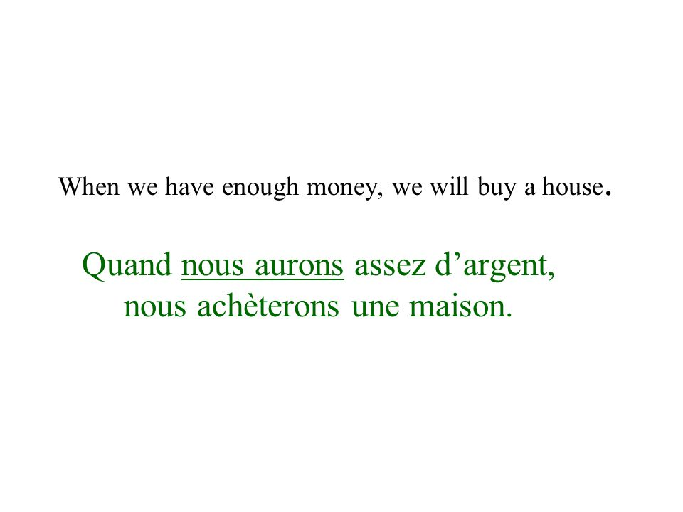 When we have enough money, we will buy a house.