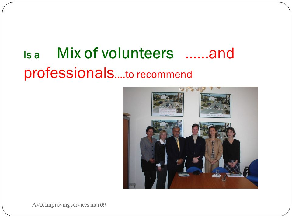 Is a Mix of volunteers ……and professionals ….to recommend