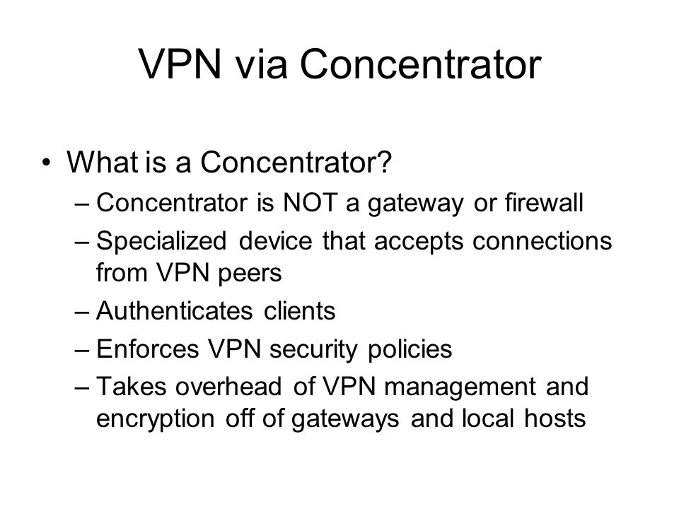 VPN via Concentrator What is a Concentrator.