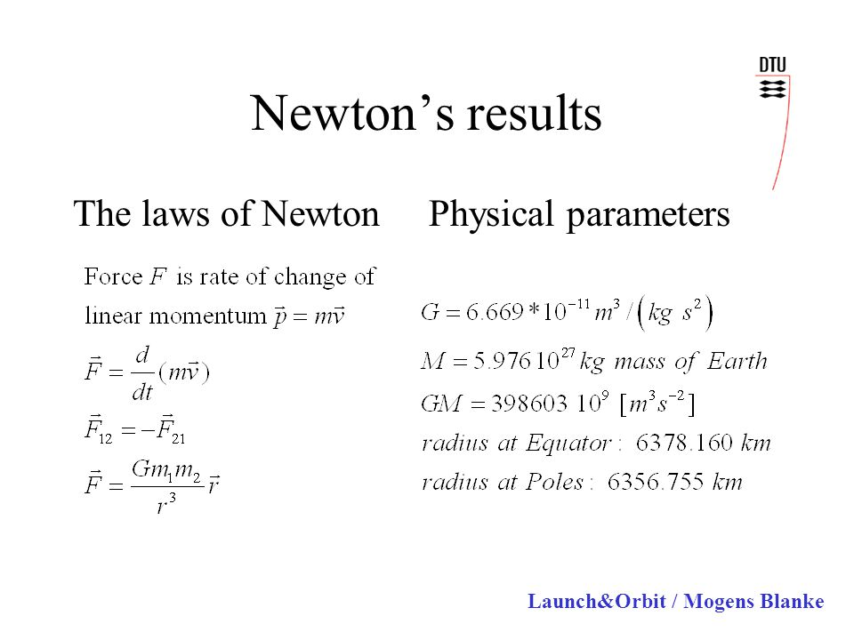 Launch&Orbit / Mogens Blanke Newton's results The laws of NewtonPhysical parameters