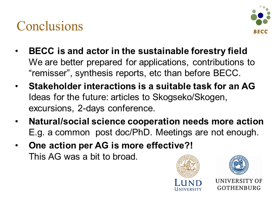 Conclusions BECC is and actor in the sustainable forestry field We are better prepared for applications, contributions to remisser , synthesis reports, etc than before BECC.