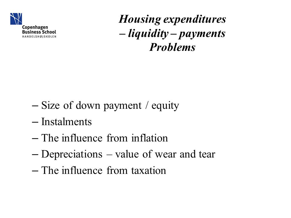 Housing expenditures – liquidity – payments Problems – Size of down payment / equity – Instalments – The influence from inflation – Depreciations – value of wear and tear – The influence from taxation
