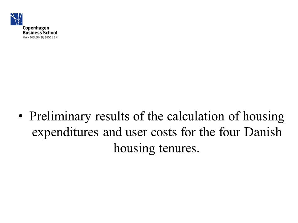 Preliminary results of the calculation of housing expenditures and user costs for the four Danish housing tenures.