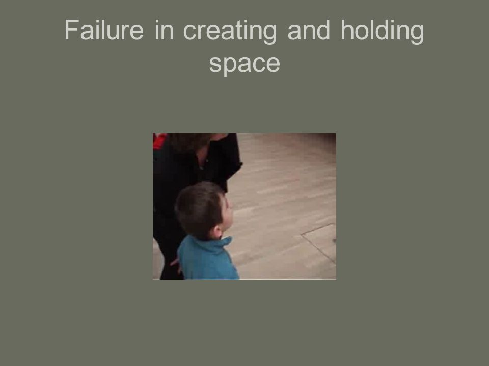Failure in creating and holding space