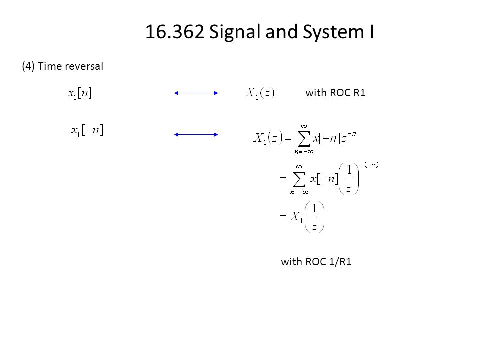 16.362 Signal and System I (4) Time reversal with ROC R1 with ROC 1/R1