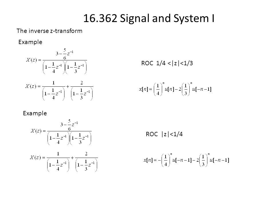16.362 Signal and System I The inverse z-transform Example ROC 1/4 <|z|<1/3 Example ROC |z|<1/4