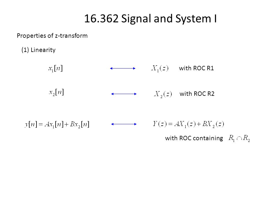 16.362 Signal and System I Properties of z-transform (1) Linearity with ROC containing with ROC R1 with ROC R2