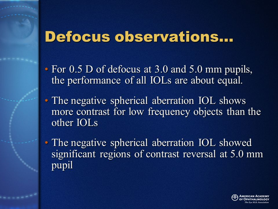 Defocus observations… For 0.5 D of defocus at 3.0 and 5.0 mm pupils, the performance of all IOLs are about equal.For 0.5 D of defocus at 3.0 and 5.0 mm pupils, the performance of all IOLs are about equal.