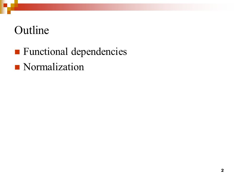 Outline Functional dependencies Normalization 2