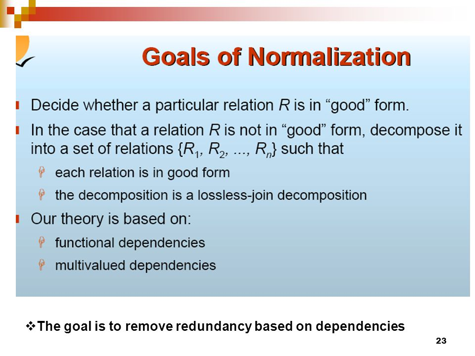 The goal is to remove redundancy based on dependencies 23