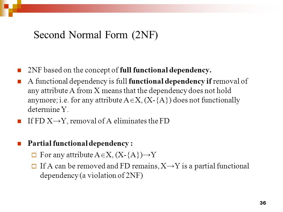 Second Normal Form (2NF) 2NF based on the concept of full functional dependency.