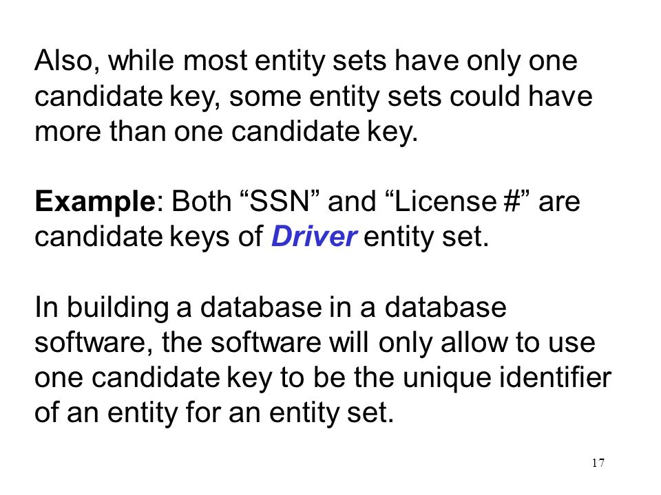 17 Also, while most entity sets have only one candidate key, some entity sets could have more than one candidate key.