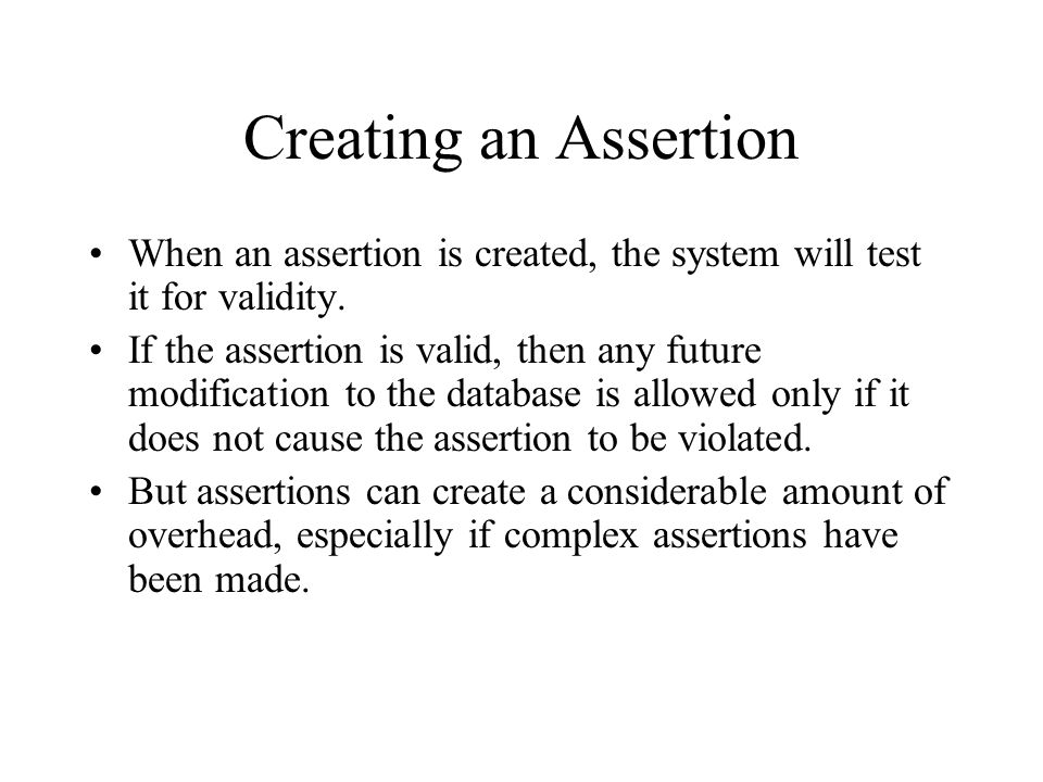 Creating an Assertion When an assertion is created, the system will test it for validity.