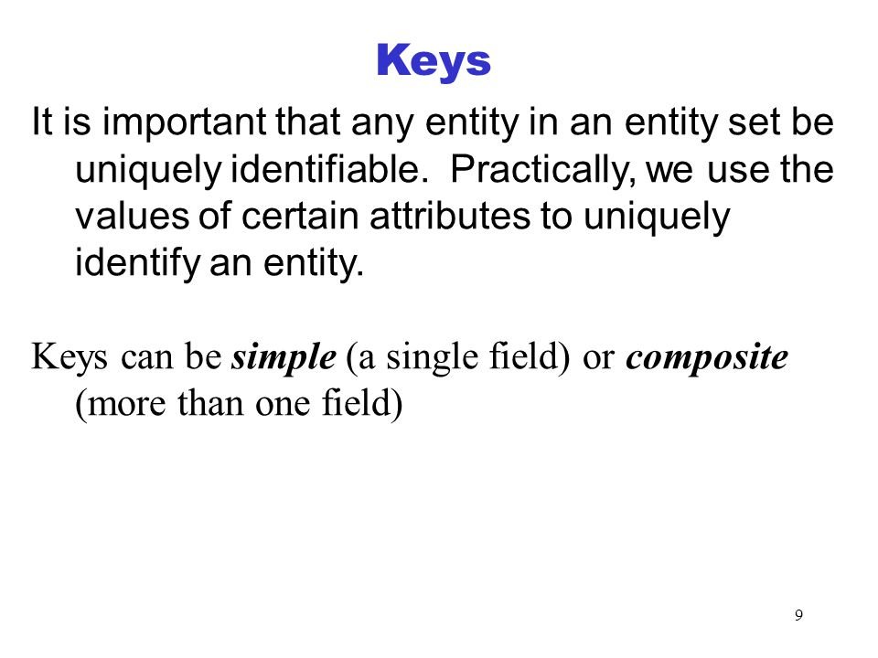 9 Keys It is important that any entity in an entity set be uniquely identifiable.