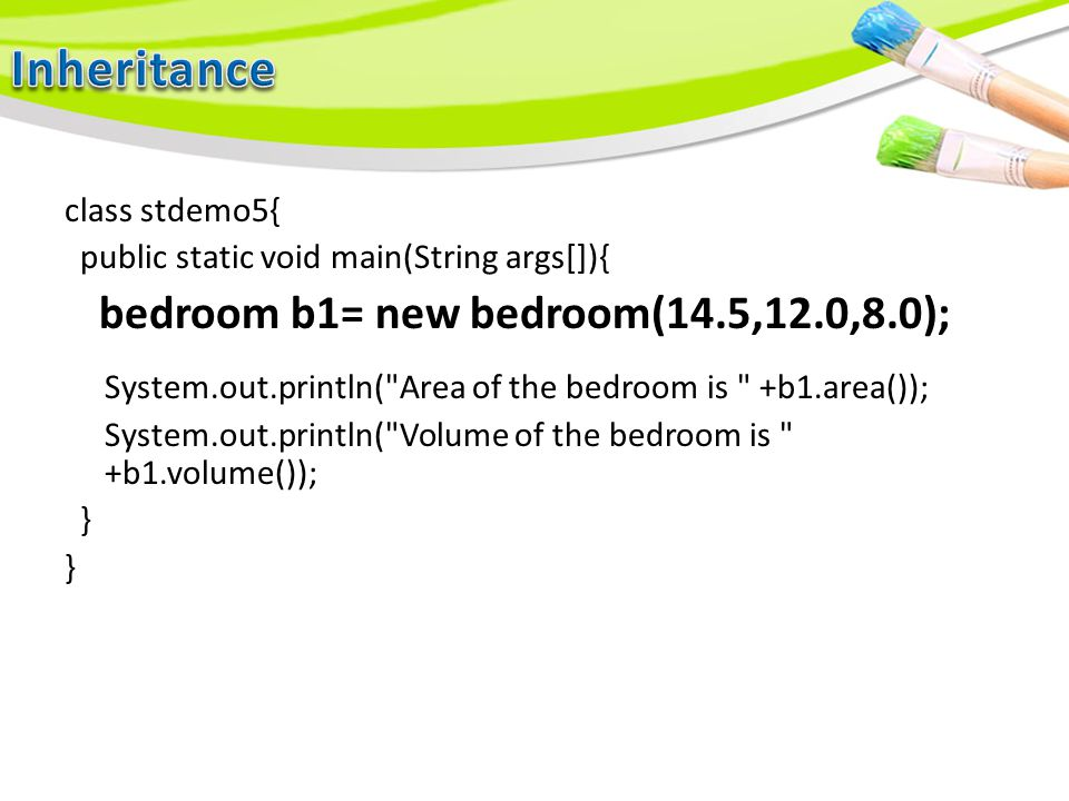 class stdemo5{ public static void main(String args[]){ bedroom b1= new bedroom(14.5,12.0,8.0); System.out.println( Area of the bedroom is +b1.area()); System.out.println( Volume of the bedroom is +b1.volume()); }