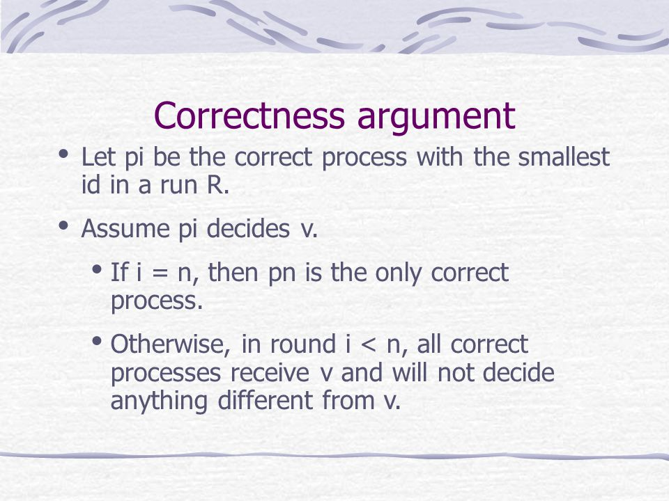 Correctness argument Let pi be the correct process with the smallest id in a run R.