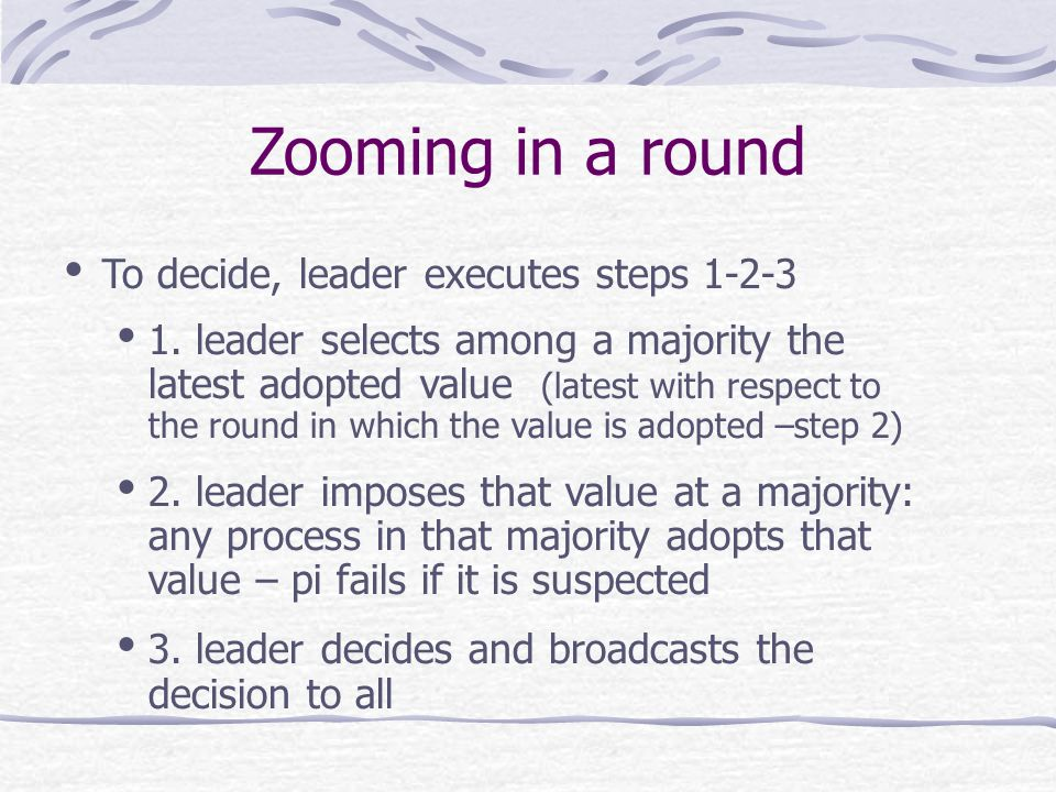 Zooming in a round To decide, leader executes steps 1-2-3 1.