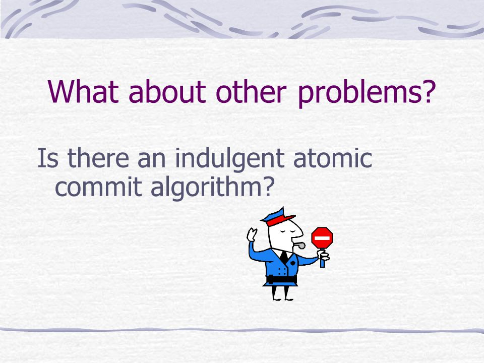 What about other problems Is there an indulgent atomic commit algorithm