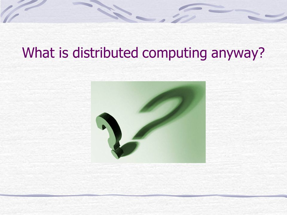 What is distributed computing anyway