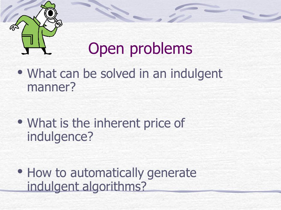 Open problems What can be solved in an indulgent manner.