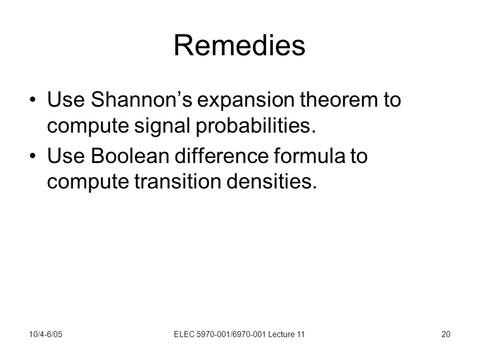 10/4-6/05ELEC 5970-001/6970-001 Lecture 1120 Remedies Use Shannon's expansion theorem to compute signal probabilities.