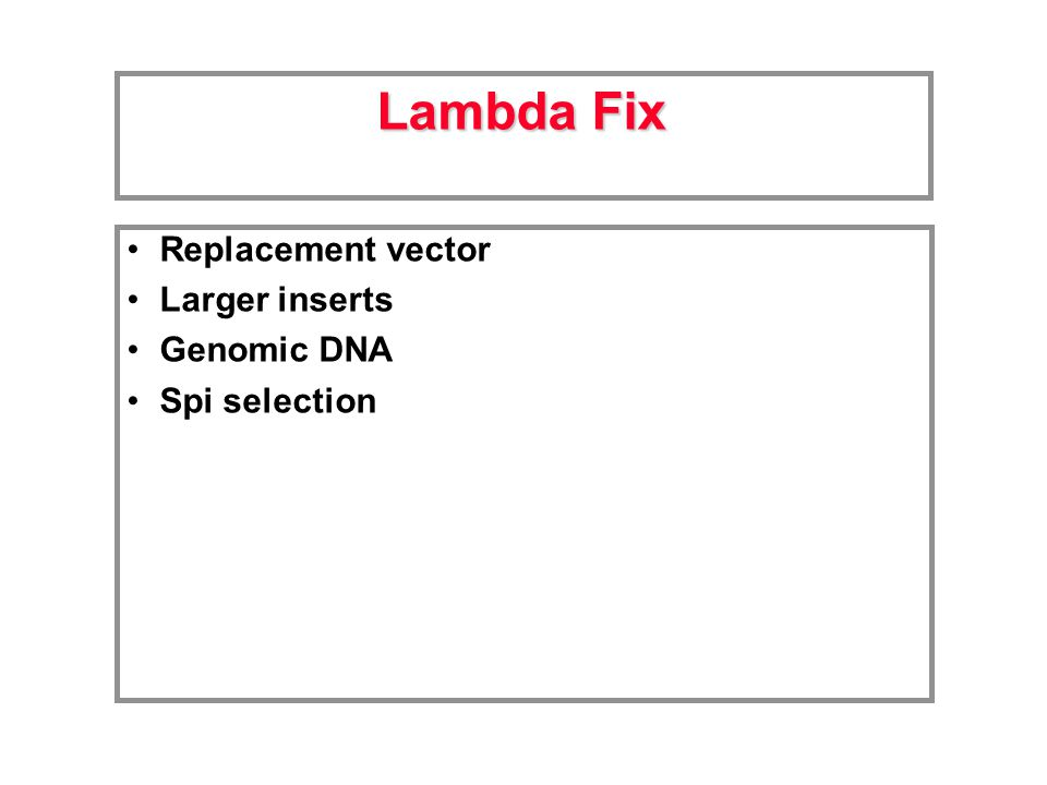 Replacement vector Larger inserts Genomic DNA Spi selection Lambda Fix