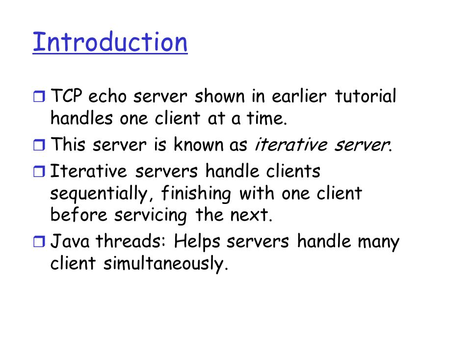 Introduction r TCP echo server shown in earlier tutorial handles one client at a time.