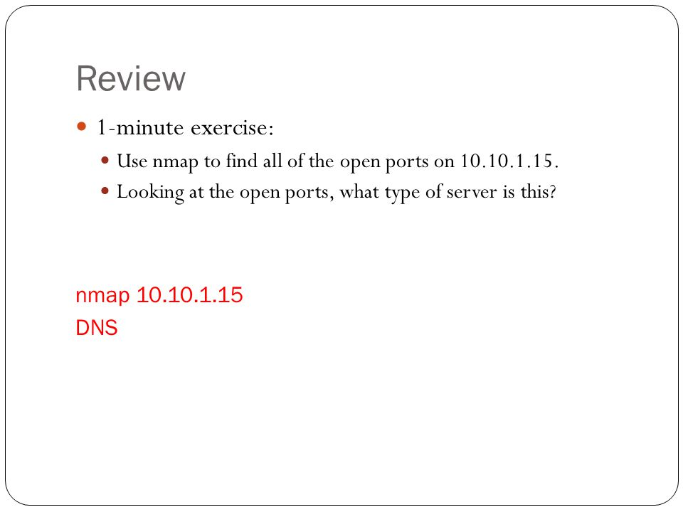 Review 1-minute exercise: Use nmap to find all of the open ports on 10.10.1.15.
