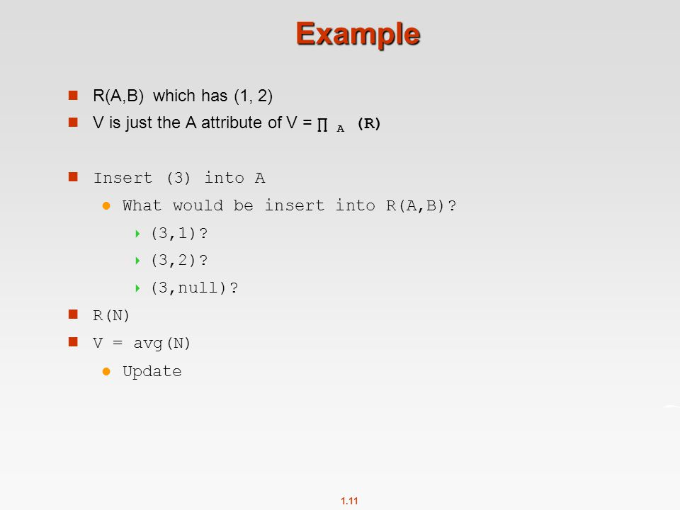 1.11 Example R(A,B) which has (1, 2) V is just the A attribute of V = ∏ A (R) n Insert (3) into A l What would be insert into R(A,B).
