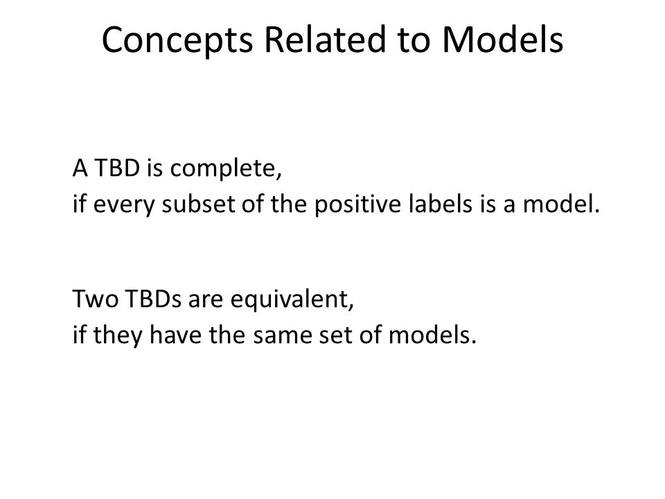 Concepts Related to Models A TBD is complete, if every subset of the positive labels is a model.