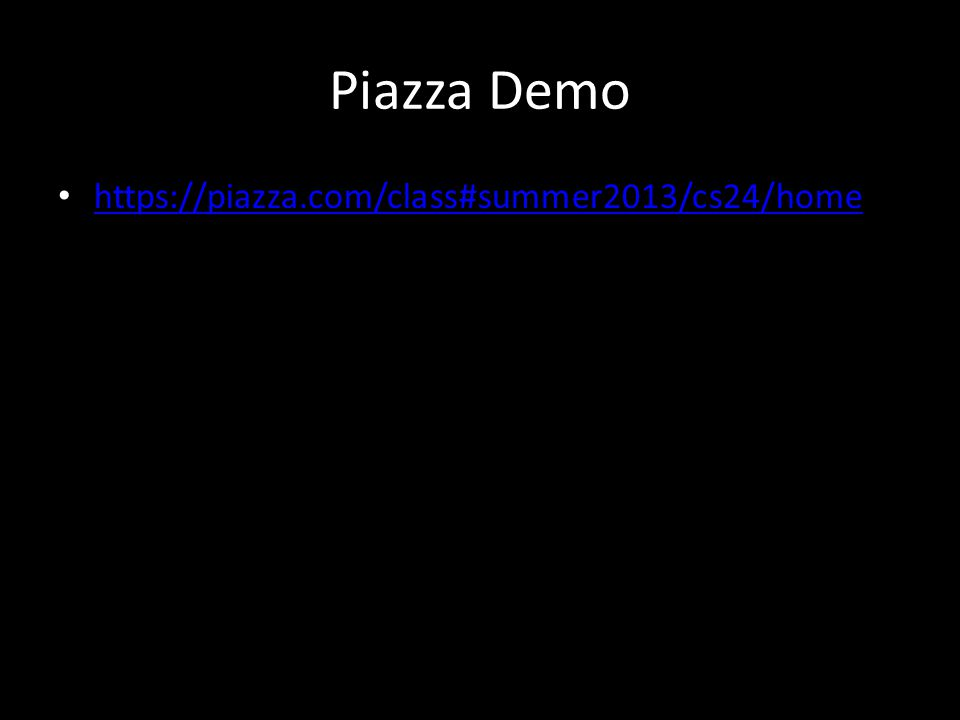 Piazza Demo https://piazza.com/class#summer2013/cs24/home