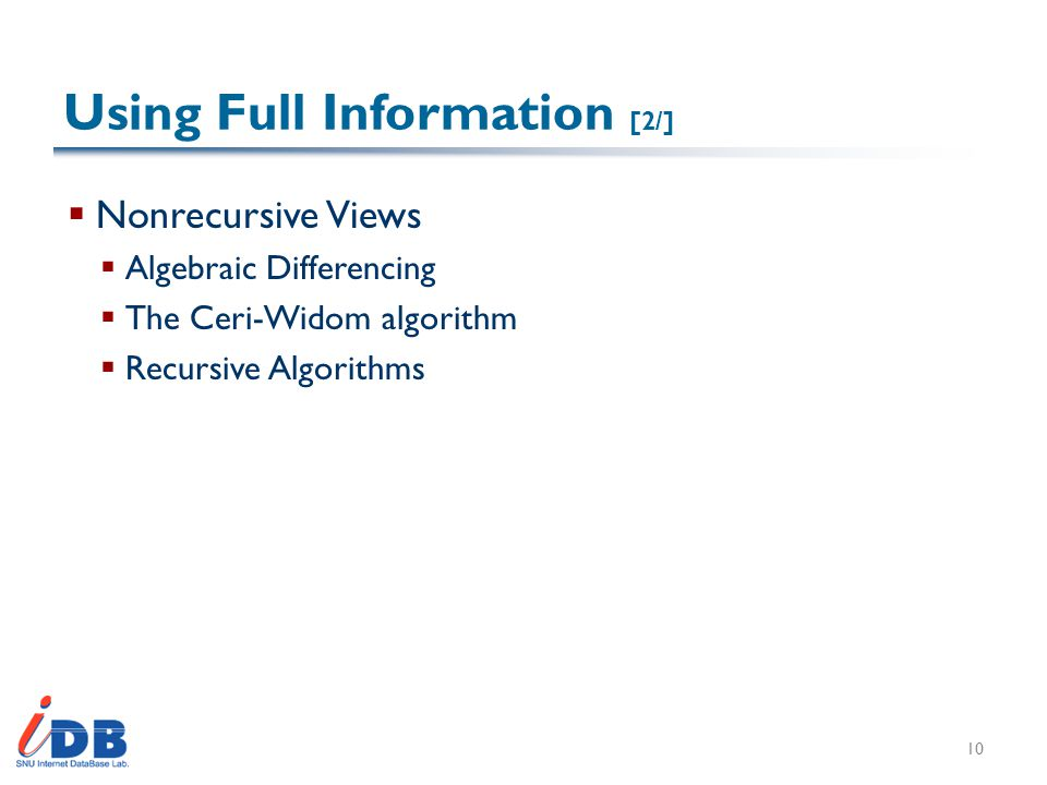 Using Full Information [2/]  Nonrecursive Views  Algebraic Differencing  The Ceri-Widom algorithm  Recursive Algorithms 10