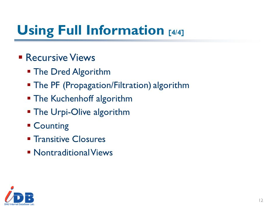 Using Full Information [4/4]  Recursive Views  The Dred Algorithm  The PF (Propagation/Filtration) algorithm  The Kuchenhoff algorithm  The Urpi-Olive algorithm  Counting  Transitive Closures  Nontraditional Views 12