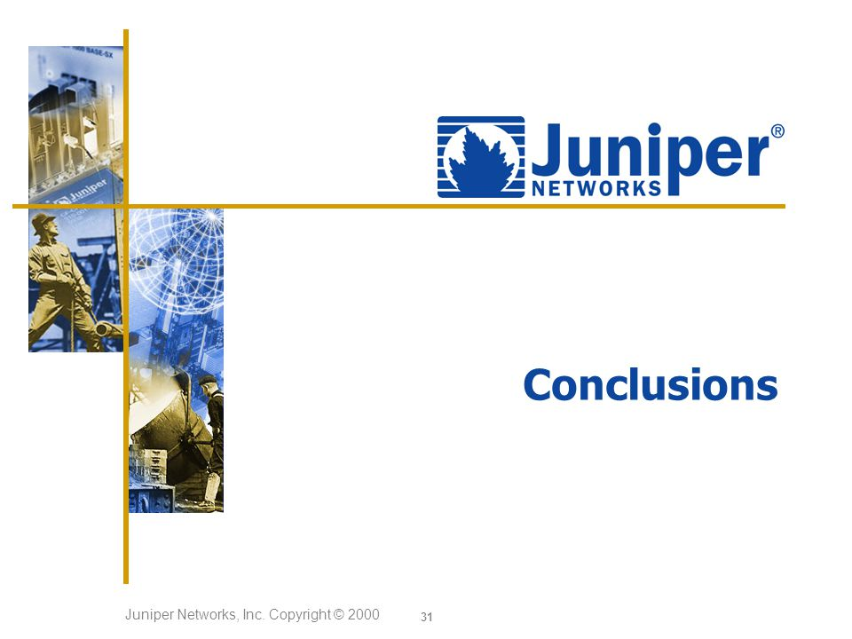 Juniper Networks, Inc. Copyright © Conclusions
