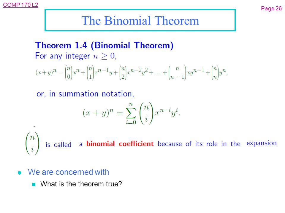 COMP 170 L2 Page 26 The Binomial Theorem l We are concerned with n What is the theorem true