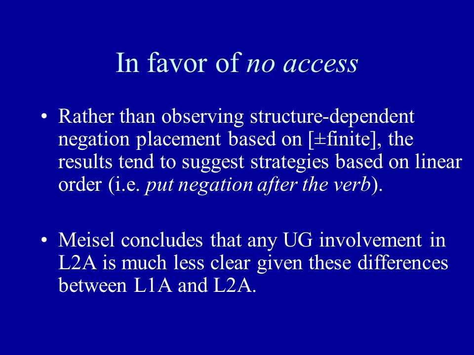 In favor of no access Rather than observing structure-dependent negation placement based on [±finite], the results tend to suggest strategies based on linear order (i.e.