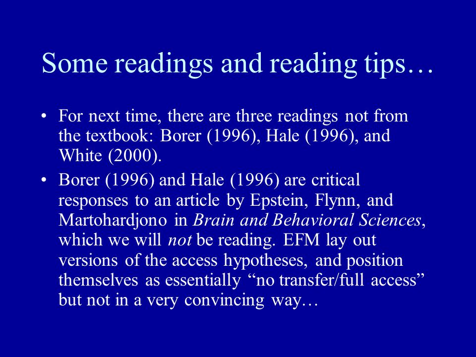 Some readings and reading tips… For next time, there are three readings not from the textbook: Borer (1996), Hale (1996), and White (2000).
