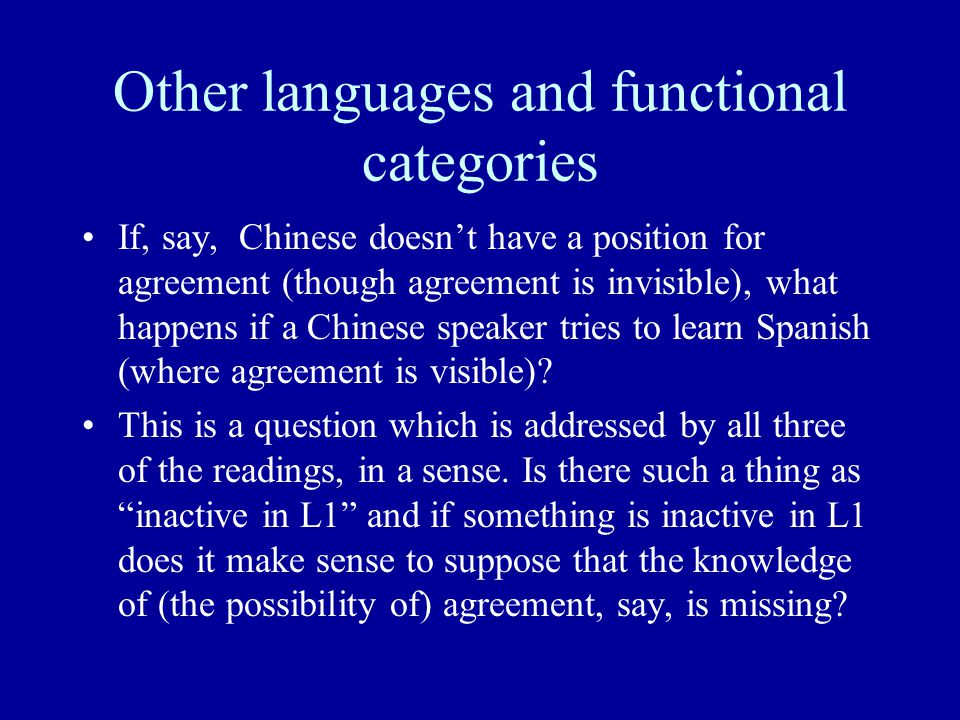 Other languages and functional categories If, say, Chinese doesn't have a position for agreement (though agreement is invisible), what happens if a Chinese speaker tries to learn Spanish (where agreement is visible).