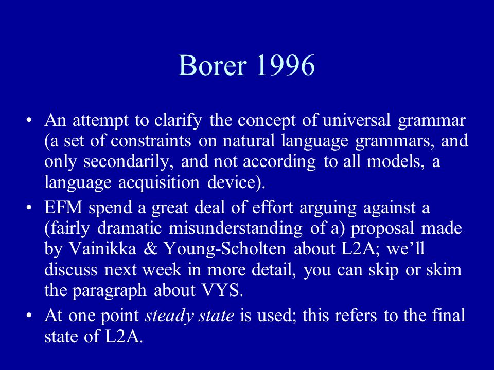 Borer 1996 An attempt to clarify the concept of universal grammar (a set of constraints on natural language grammars, and only secondarily, and not according to all models, a language acquisition device).