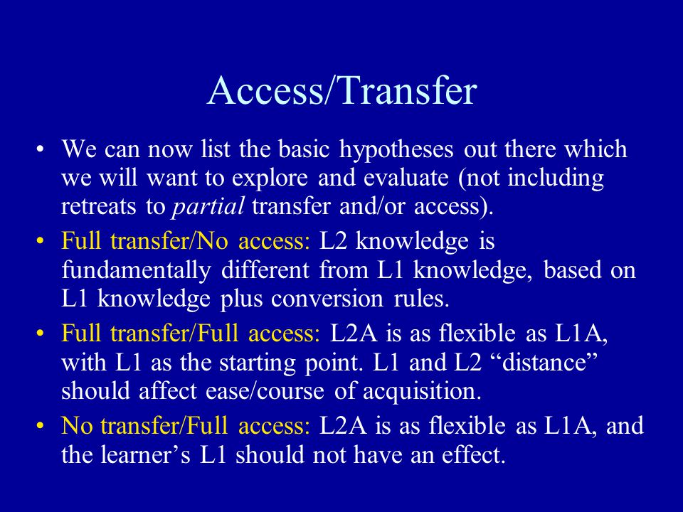 Access/Transfer We can now list the basic hypotheses out there which we will want to explore and evaluate (not including retreats to partial transfer and/or access).