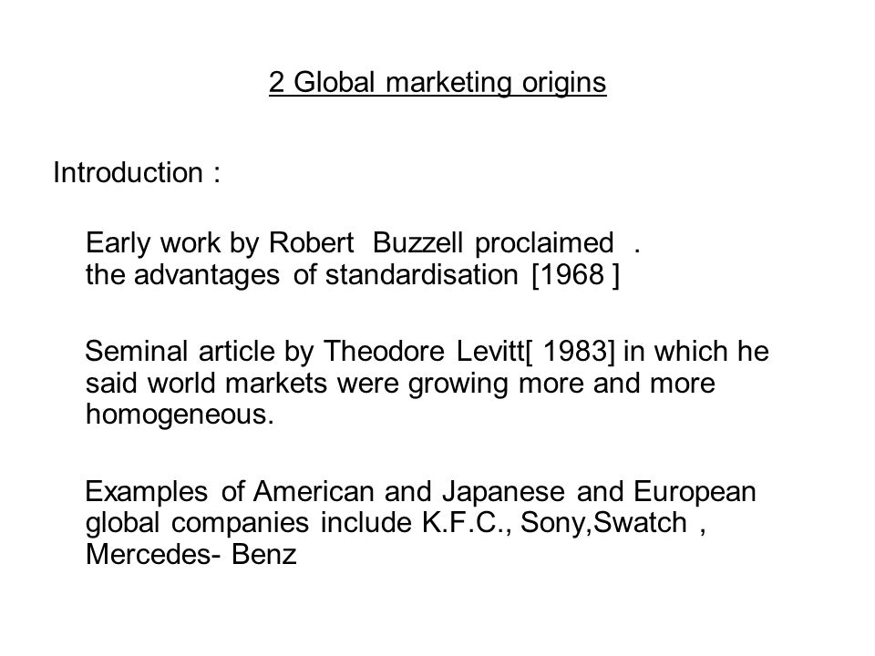 2 Global marketing origins Introduction : Early work by Robert Buzzell proclaimed.