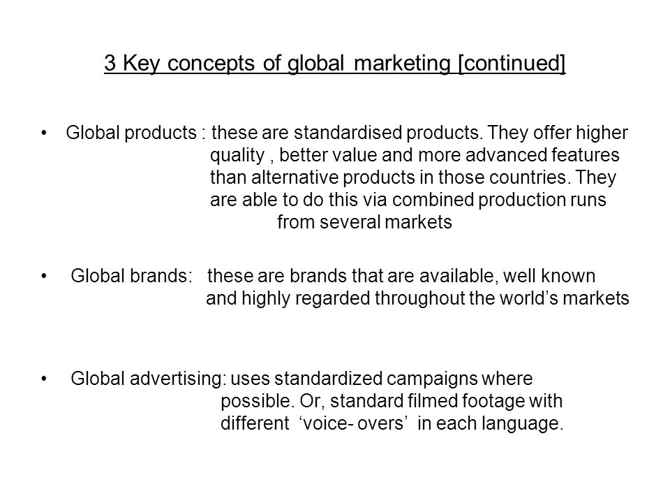 3 Key concepts of global marketing [continued] Global products : these are standardised products.