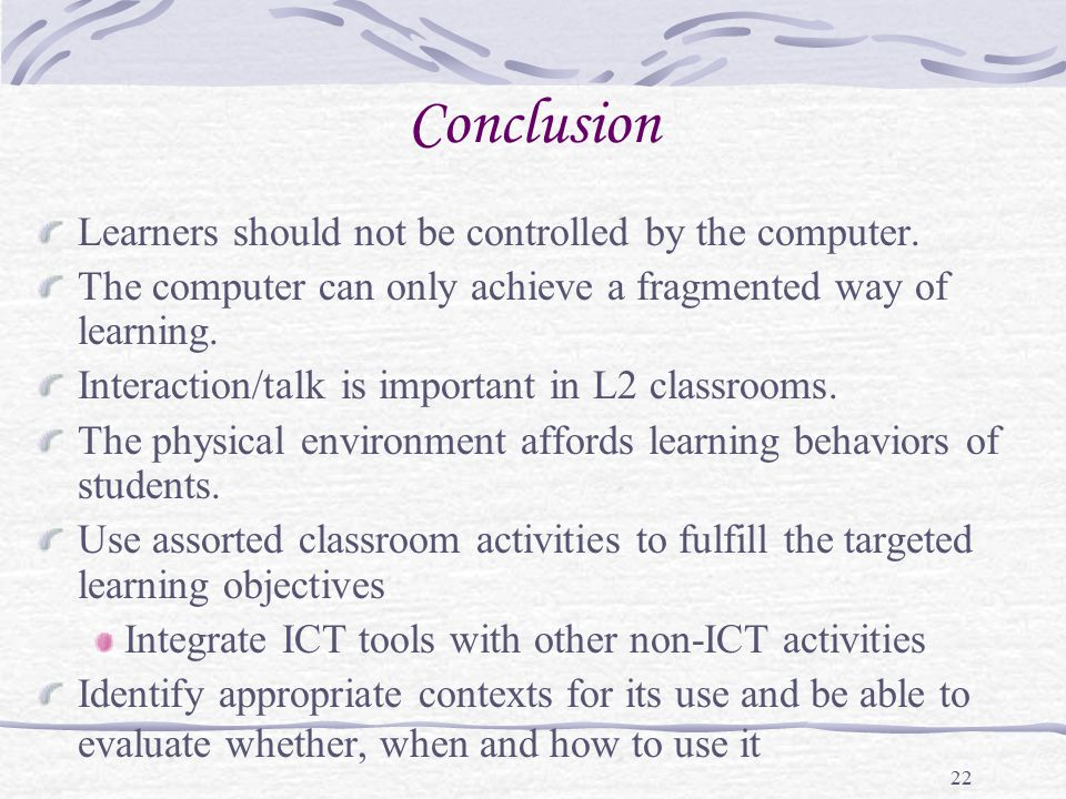 22 Conclusion Learners should not be controlled by the computer.