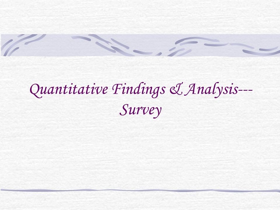 Quantitative Findings & Analysis--- Survey