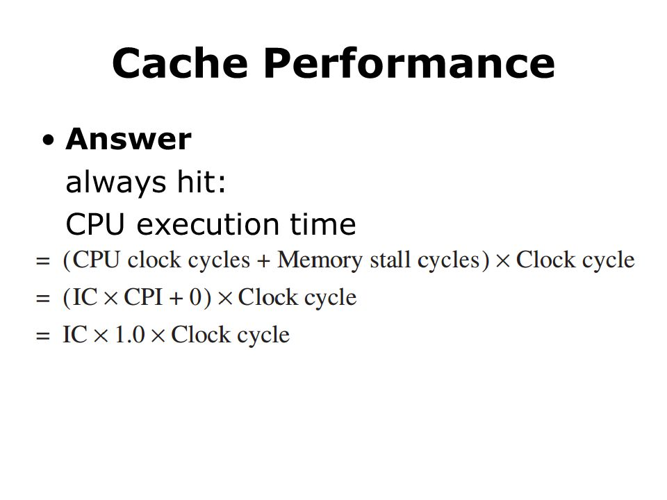 Cache Performance Answer always hit: CPU execution time
