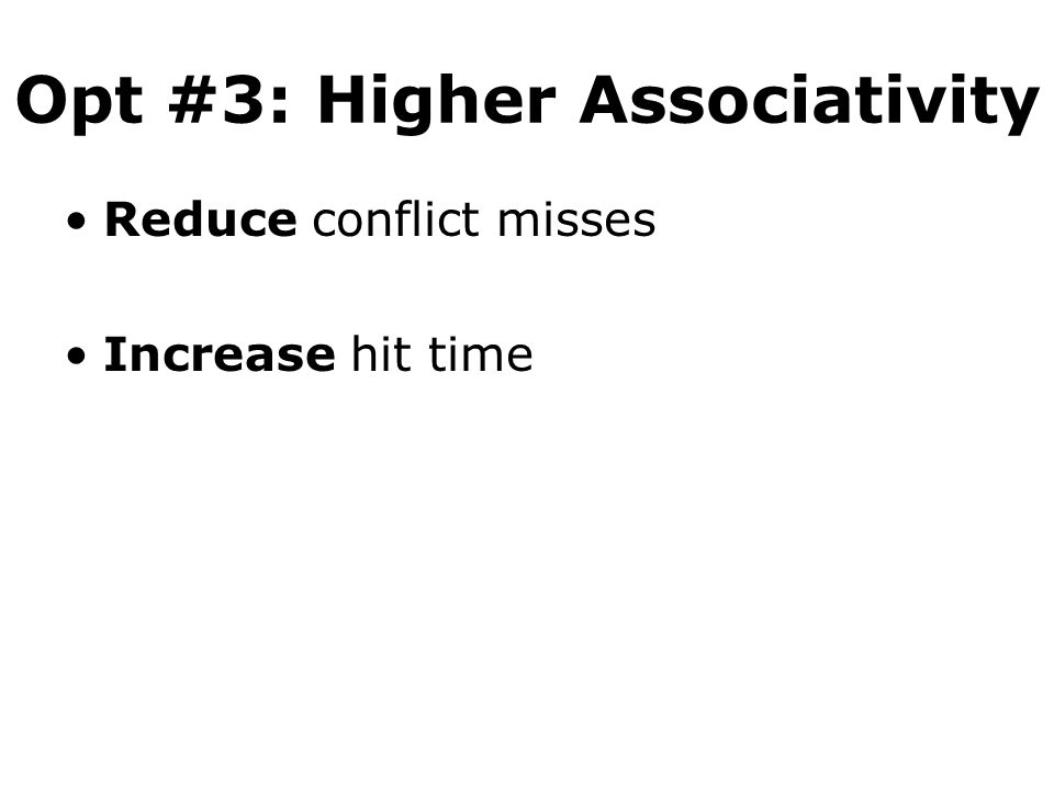 Opt #3: Higher Associativity Reduce conflict misses Increase hit time