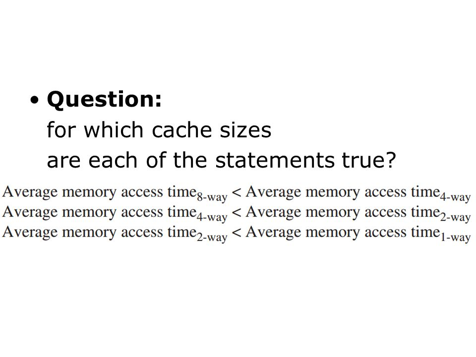 Question: for which cache sizes are each of the statements true